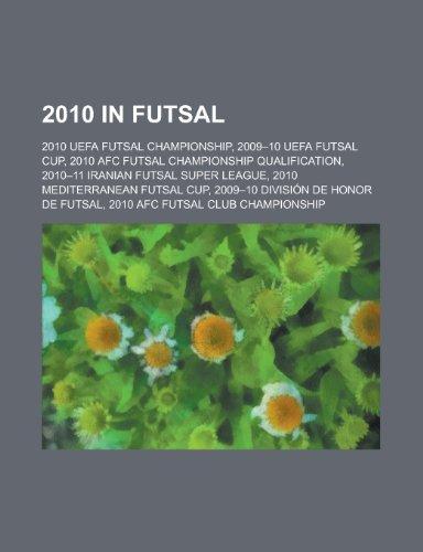 2010 in Futsal: 2009-10 Uefa Futsal Cup, 2010 Afc Futsal Championship, 2010 Uefa Futsal Championship, 2009-10 Division de Honor de Fut