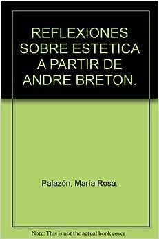 REFLEXIONES SOBRE ESTETICA A PARTIR DE ANDRE BRETON.: María Rosa