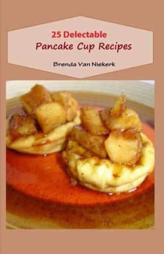 25 Delectable Pancake Cup Recipes by Brenda Van Niekerk