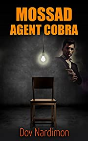 Mossad Agent Cobra: Espionage & Terrorism Thriller (International Mystery & Conspiracy Book 1)
