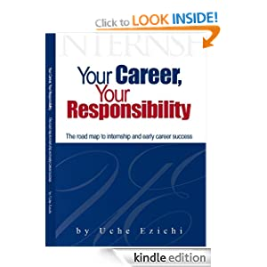 Your Career, Your Responsibility (Roadmap to internship and early career success) Uche Ezichi