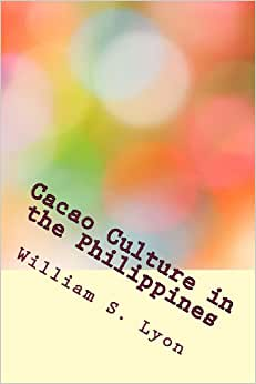 Cacao Culture In The Philippines (Philippine Bureau Of Agriculture. Farmer's Bulletin) (Volume 2)