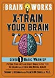 img - for The Brain Works X-Train Your Brain Level 1 : Basic Warm Up: Putting Your Left and Right Brain to the Test to Enhance Alertness and Mental Agility (Paperback)--by Corinne L. Gediman [2012 Edition] book / textbook / text book