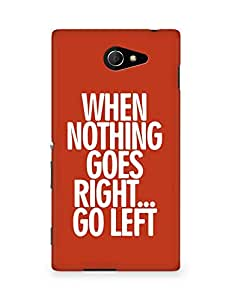 AMEZ when nothing goes right go left Back Cover For Sony Xperia M2 D2302