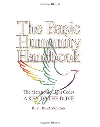 The Basic Humanity Handbook The Metatronic Key Codes A Key to the Dove The Basic Humanity Handbooks
