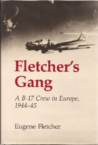 Fletcher's Gang: A B-17 Crew in Europe, 1944-45
