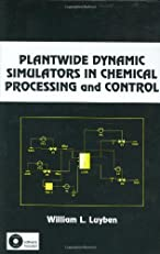 Plantwide Dynamic Simulators in Chemical Processing and Control (Chemical Industries)