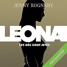 Les dés sont jetés (Leona 1) | Livre audio Auteur(s) : Jenny Rogneby Narrateur(s) : Annie Milon