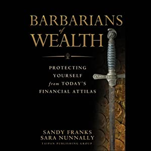 Barbarians of Wealth: Protecting Yourself from Todays Financial Attilas | [Sandy Franks, Sara Nunnally]