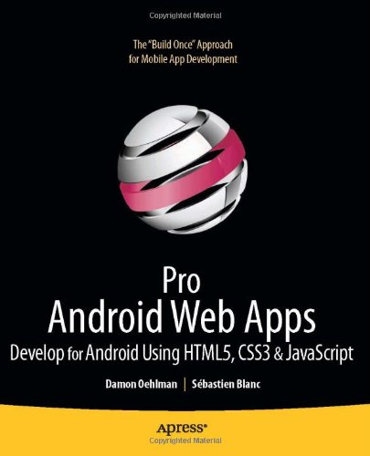 Pro Android Web Apps: Develop for Android and Chrome OS using HTML5, CSS3 & Javascript