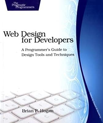 Web Design for Developers: A Programmer's Guide to Design Tools and Techniques: Making Design as Easy as Coding (Pragmatic Programmers)