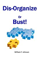 Dis-Organize or Bust: How to develop your team and change your future