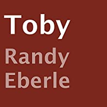 Toby (       UNABRIDGED) by Randy Eberle Narrated by Nikki Vance