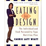 Eating by design: The individualized food personality type nutrition plan ~ Carrie Latt Wiatt