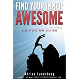 FIND YOUR INNER AWESOME: BUILD AN INCOME, TRAVEL THE WORLD, LIVE A LIFE MORE EXCITING ~ Adrian Landsberg