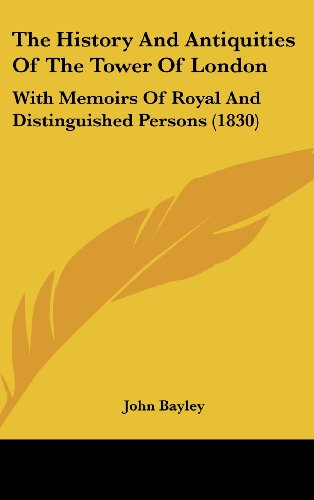 The History and Antiquities of the Tower of London: With Memoirs of Royal and Distinguished Persons (1830)