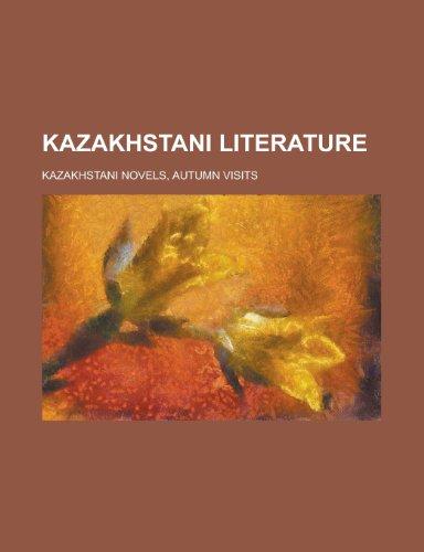 Kazakhstani Literature: Kazakh Poets, Kazakh Writers, Kazakhstani Journalists, Kazakhstani Novels, Kazakhstani Screenwriters, Abay Qunanbayuli