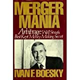 img - for Merger Mania: Arbitrage : Wall Street's Best Kept Money-Making Secret by Ivan F. Boesky (1985-05-01) book / textbook / text book