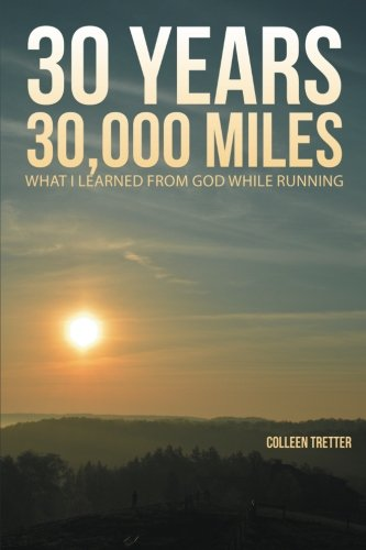 30 Years, 30,000 Miles: What I Learned from God While Running