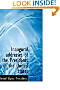 Inaugural addresses of the Presidents of the United States: From George Washington to Bill Clinton