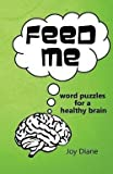 img - for Feed Me : Word Puzzles for a Healthy Brain (Paperback)--by Joy Diane [2011 Edition] book / textbook / text book
