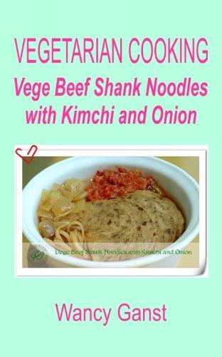 Vegetarian Cooking: Vege Beef Shank Noodles With Kimchi And Onion (Vegetarian Cooking - Vege Meats Book 130) front-1032121