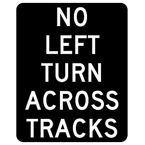 MUTCD R3-1a - No Left Turn Across Tracks (Blackout), 3M Reflective Sheeting,Highest Gauge Aluminum,Laminated,UV Protected