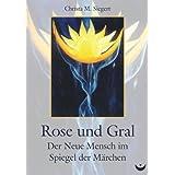 """Rose und Gral: Der Neue Mensch im Spiegel der M�rchenvon """"Christa M. Siegert"""""""
