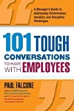 img - for 101 Tough Conversations to Have with Employees( A Manager's Guide to Addressing Performance Conduct and Dia Manager's Guide to Addressing Performanc)[101 TOUGH CONVERSATIONS TO HAV][Paperback] book / textbook / text book