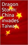 Dragon Storm: China invades Taiwan