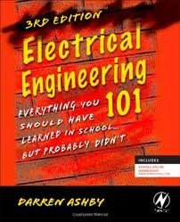 Electrical Engineering 101, 3Th (Third) Edition : Everything You Should Have Learned In School...But Probably Didn'T