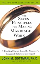 The Seven Principles for Making Marriage Work [ THE SEVEN PRINCIPLES FOR MAKING MARRIAGE WORK BY Gottman, John M ( Author ) May-16-2000