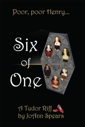 Kindle Daily Nation Fiction Readers Alert! JoAnn Spears's Humorous SIX OF ONE – A Historically Fiction Account of Henry VIII's Infamous Wives