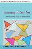 img - for Learning To Say No: Establishing Healthy Boundaries (An Author's Guild Backinprint.com Edition) book / textbook / text book