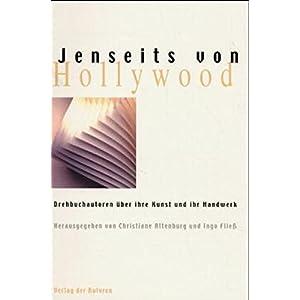 Jenseits von Hollywood: Drehbuchautoren über ihre Kunst und ihr Handwerk. Essays und Gespräche (Fi