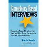 Competency-Based Interviews: How to Master the Tough New Interview Style and Give Them the Answers That Will Win the Jobby Robin Kessler