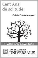 Cent Ans de solitude de Gabriel Garc�a M�rquez (Les Fiches de lecture d'Universalis)