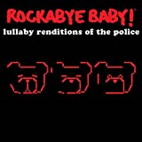 Rockabye Baby! Lullaby Renditions Of The Police