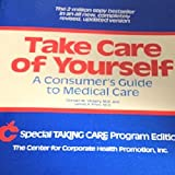 Take Care of Yourself A Consumers Guide to Medical Care (Special TAKING CARE Program Edition)
