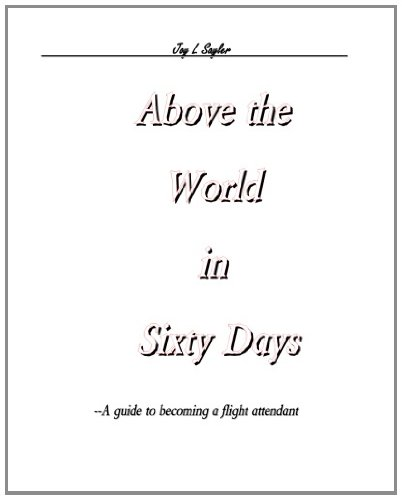 Above the World in Sixty Days: A guide to becoming a flight attendant (Volume 1)