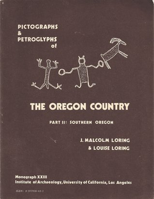 Pictographs and Petroglyphs of the Oregon Country Part II: Southern Oregon (Cotsen Monograph), by J. Malcolm Loring