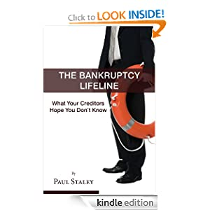 The Bankruptcy Life Line What Your Creditors Hope You Don't Know Paul Staley