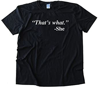 "QUOTE ""THAT'S WHAT SHE SAID"" - SHE High Quality Fashion Tee Shirt - Black (Small)"