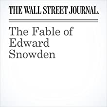 The Fable of Edward Snowden Other by Edward Jay Epstein Narrated by Alexander Quincy