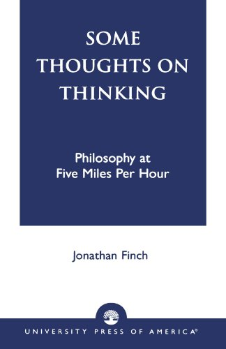 Some Thoughts on Thinking: Philosophy at Five Miles Per Hour