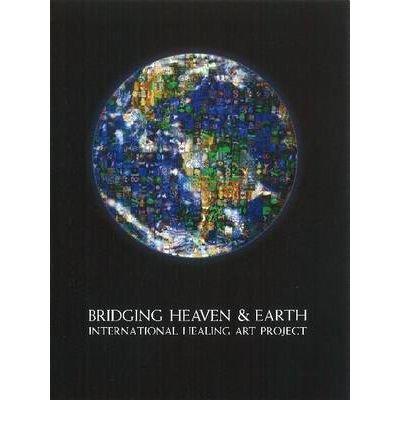 the-bridging-heaven-earth-international-art-project-paperback-common