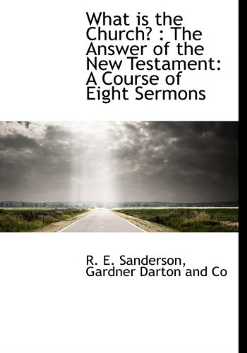 What is the Church?: The Answer of the New Testament: A Course of Eight Sermons