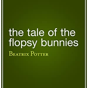 The Tale of the Flopsy Bunnies Hörbuch
