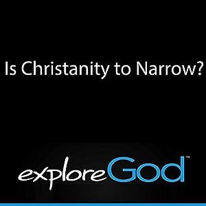 Explore God: Is Christianity Too Narrow? Rede von Rick McDaniel Gesprochen von: Rick McDaniel