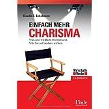 """Einfach mehr Charisma: Was uns wirklich beeindruckt. Wie Sie auf andere wirkenvon """"Claudia E. Enkelmann"""""""